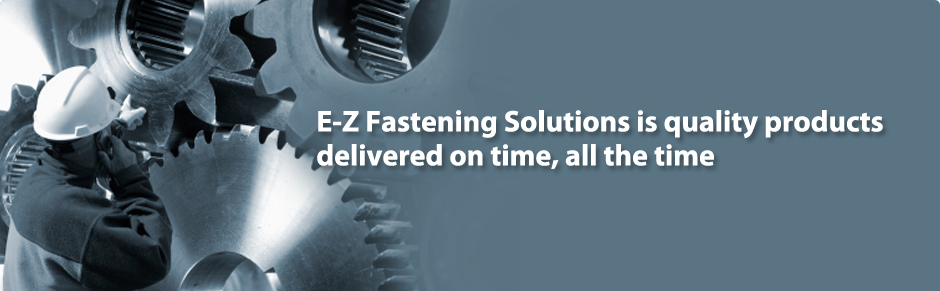 E-Z Fastening Solutions, the Reliable Fastening Solution